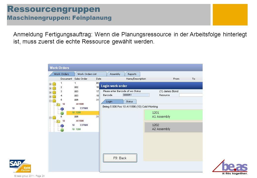 © beas group 2011 / Page 24 Ressourcengruppen Maschinengruppen: Feinplanung Anmeldung Fertigungsauftrag: Wenn die Planungsressource in der Arbeitsfolg