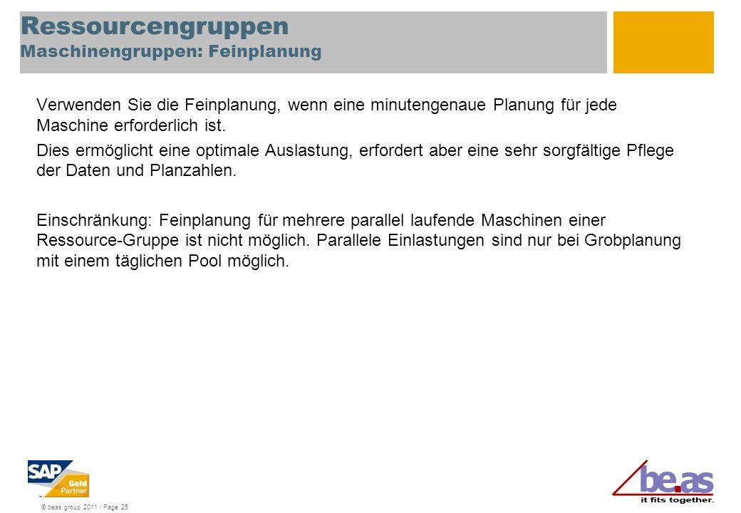 © beas group 2011 / Page 25 Ressourcengruppen Maschinengruppen: Feinplanung Verwenden Sie die Feinplanung, wenn eine minutengenaue Planung für jede Ma