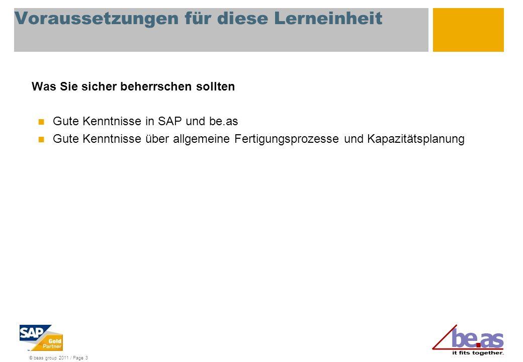 © beas group 2011 / Page 3 Voraussetzungen für diese Lerneinheit Was Sie sicher beherrschen sollten Gute Kenntnisse in SAP und be.as Gute Kenntnisse ü