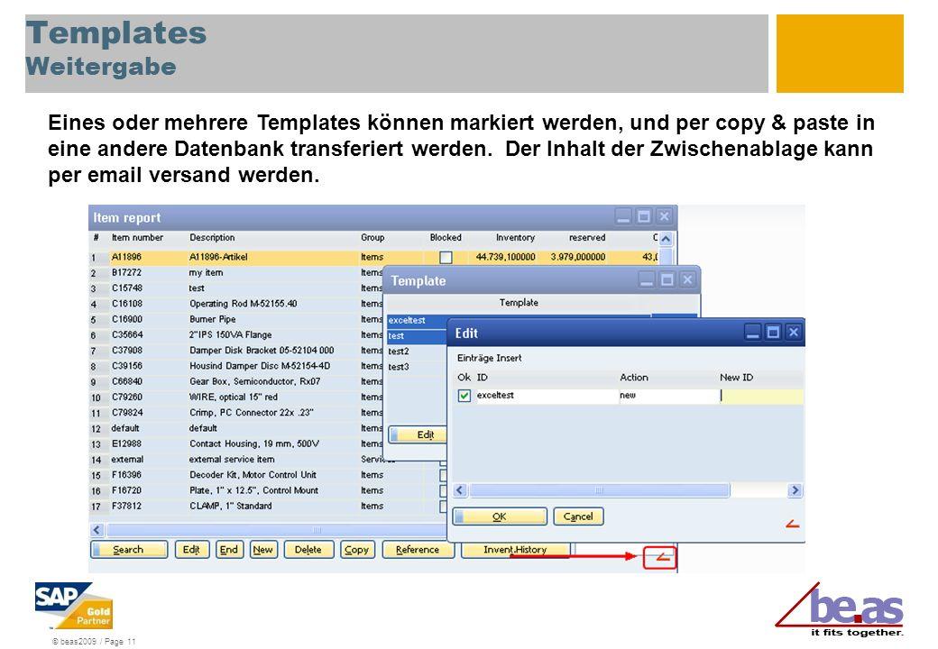 © beas2009 / Page 11 Templates Weitergabe Eines oder mehrere Templates können markiert werden, und per copy & paste in eine andere Datenbank transferiert werden.