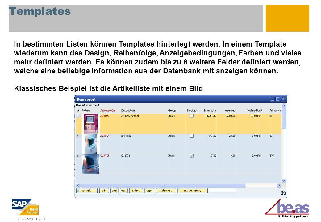 © beas2009 / Page 3 Templates In bestimmten Listen können Templates hinterlegt werden. In einem Template wiederum kann das Design, Reihenfolge, Anzeig
