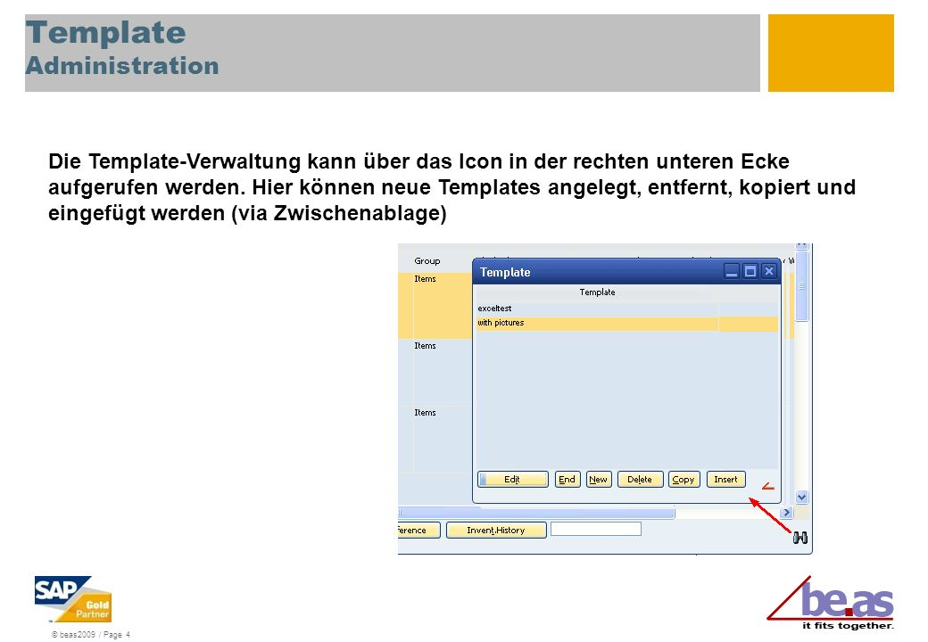 © beas2009 / Page 4 Template Administration Die Template-Verwaltung kann über das Icon in der rechten unteren Ecke aufgerufen werden. Hier können neue