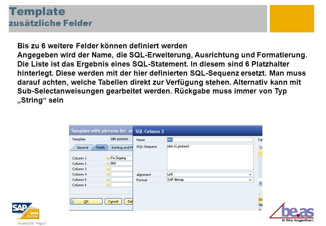 © beas2009 / Page 6 Template zusätzliche Felder Bis zu 6 weitere Felder können definiert werden Angegeben wird der Name, die SQL-Erweiterung, Ausrichtung und Formatierung.