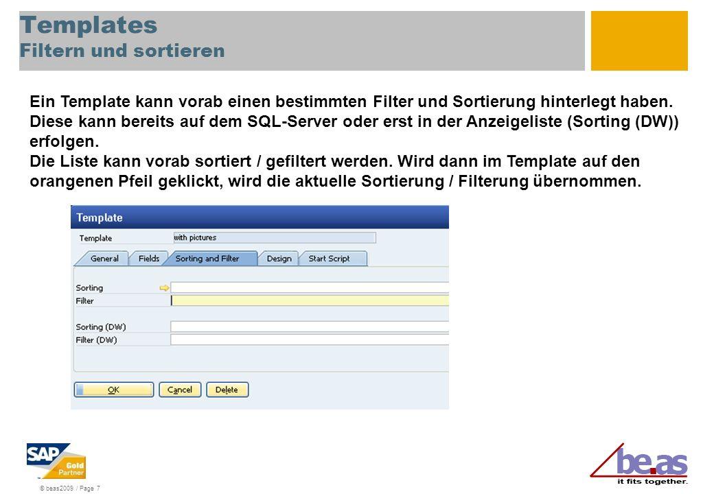 © beas2009 / Page 7 Templates Filtern und sortieren Ein Template kann vorab einen bestimmten Filter und Sortierung hinterlegt haben. Diese kann bereit