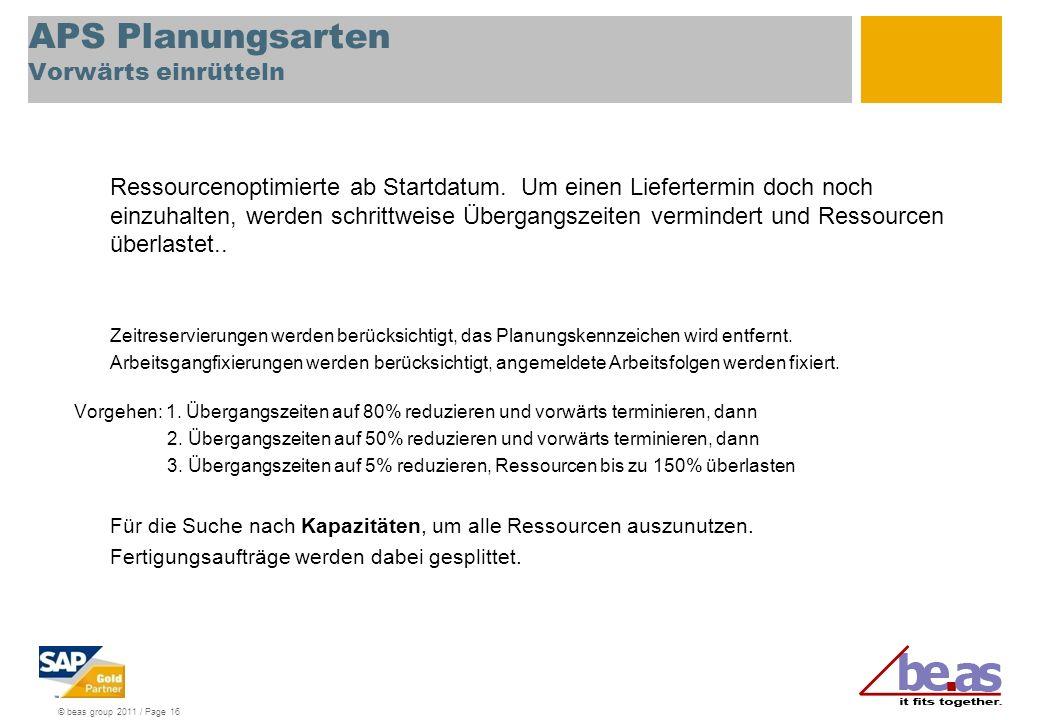 © beas group 2011 / Page 16 APS Planungsarten Vorwärts einrütteln Ressourcenoptimierte ab Startdatum. Um einen Liefertermin doch noch einzuhalten, wer