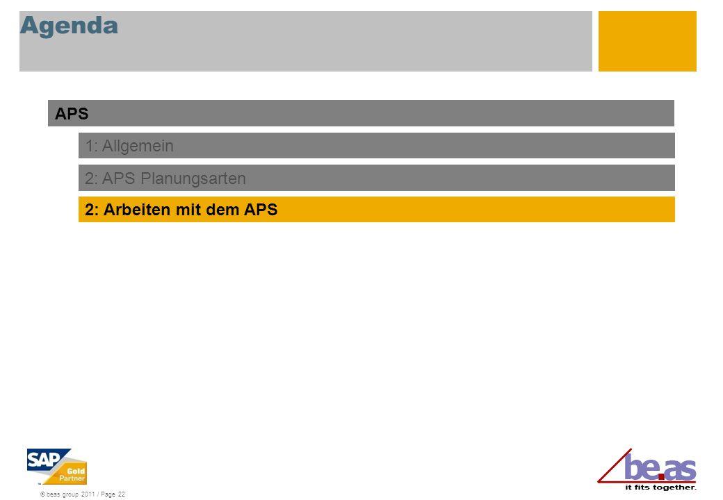 © beas group 2011 / Page 22 Agenda APS 1: Allgemein 2: APS Planungsarten 2: Arbeiten mit dem APS