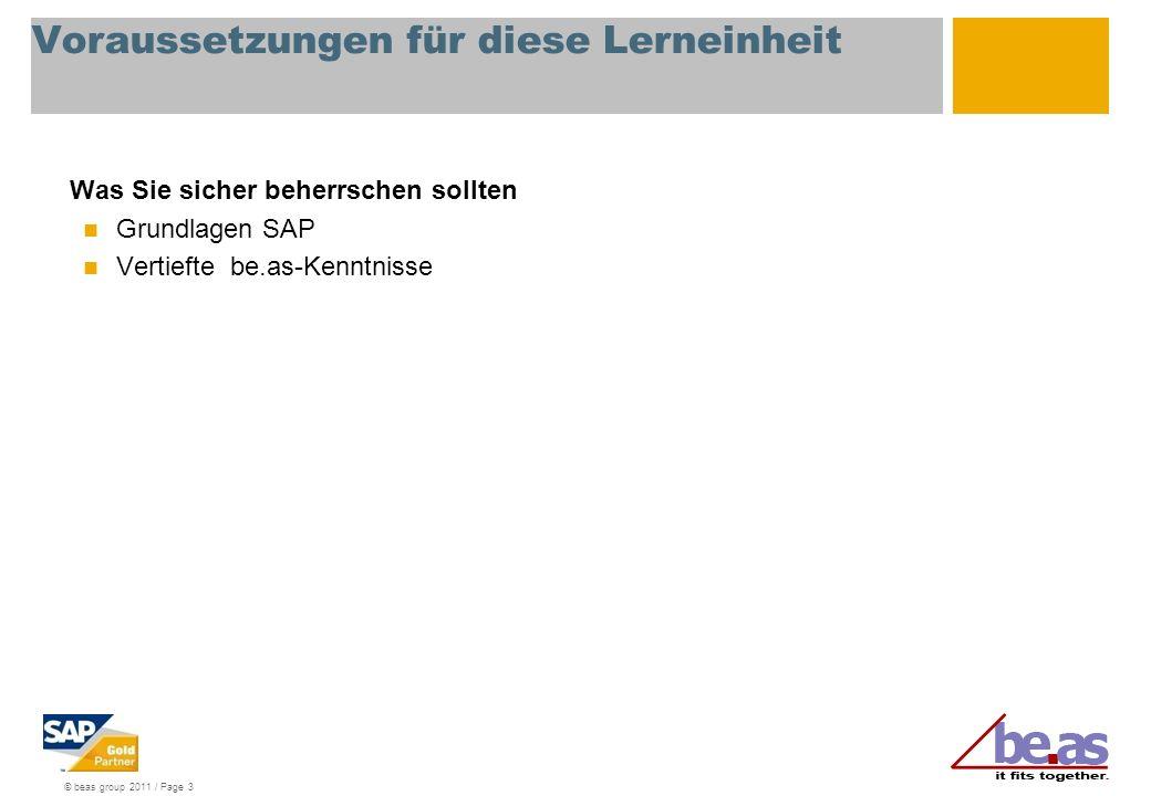 © beas group 2011 / Page 3 Voraussetzungen für diese Lerneinheit Was Sie sicher beherrschen sollten Grundlagen SAP Vertiefte be.as-Kenntnisse