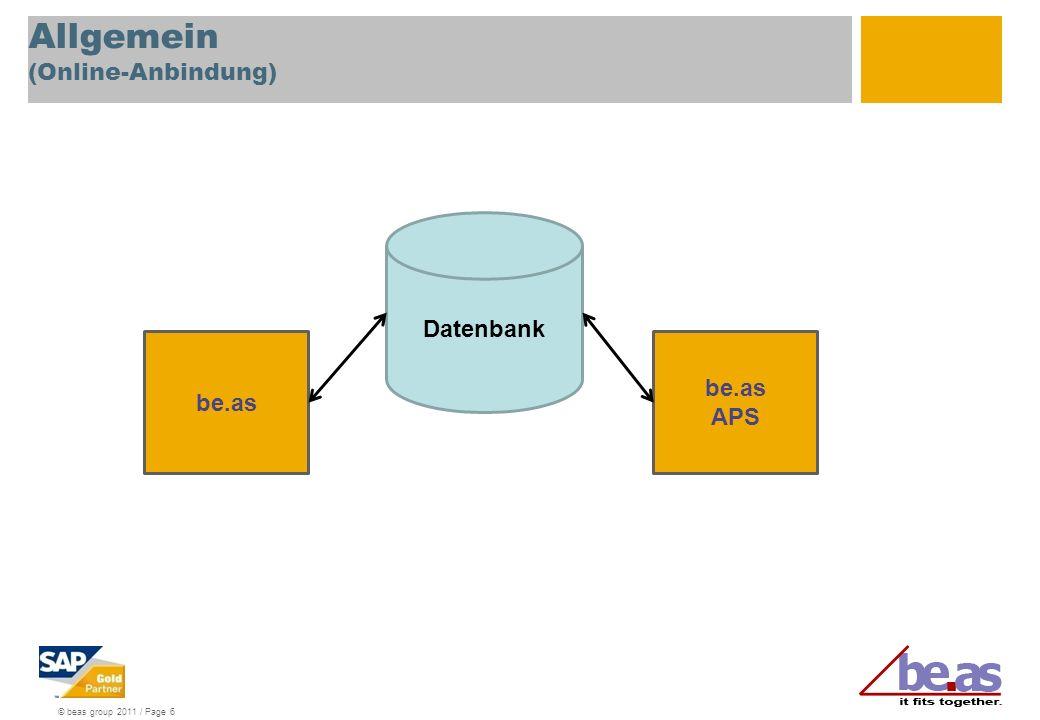 © beas group 2011 / Page 6 Allgemein (Online-Anbindung) Datenbank be.as APS