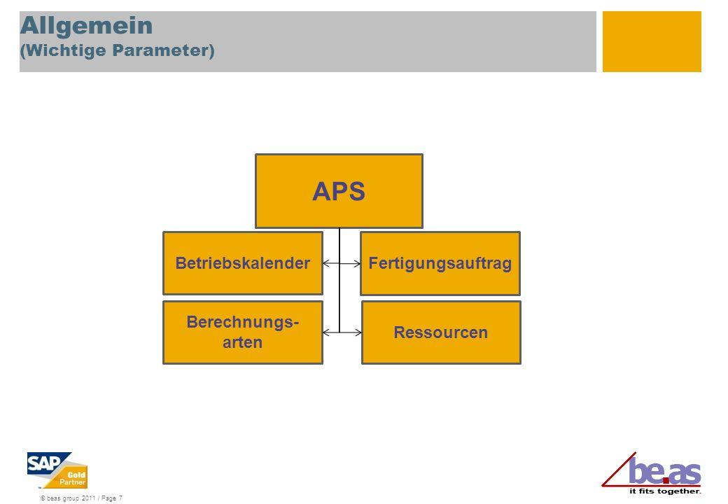 © beas group 2011 / Page 7 Allgemein (Wichtige Parameter) Fertigungsauftrag APS Ressourcen Berechnungs- arten Betriebskalender