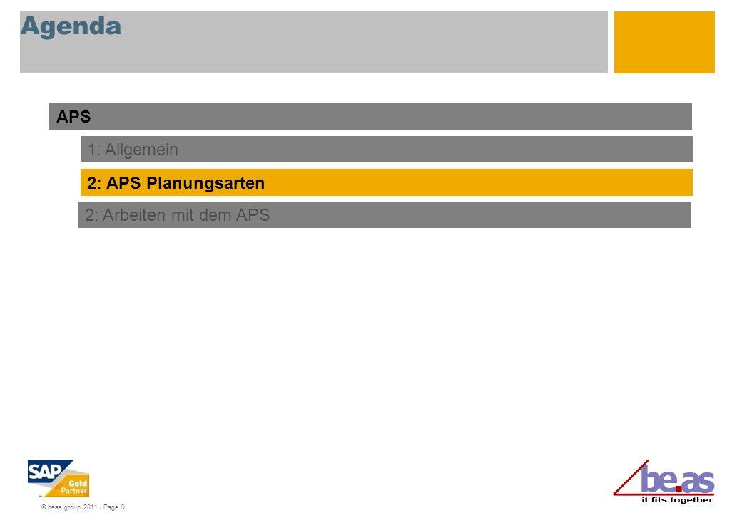 © beas group 2011 / Page 9 Agenda APS 1: Allgemein 2: APS Planungsarten 2: Arbeiten mit dem APS