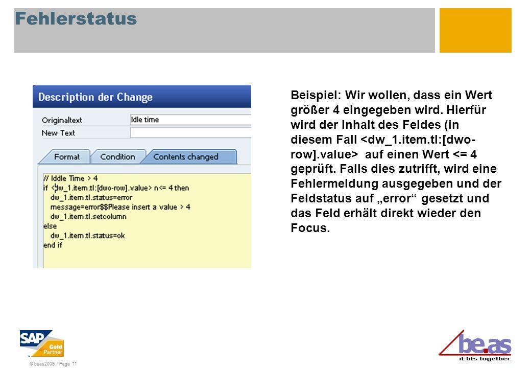 © beas2009 / Page 11 Fehlerstatus Beispiel: Wir wollen, dass ein Wert größer 4 eingegeben wird. Hierfür wird der Inhalt des Feldes (in diesem Fall auf
