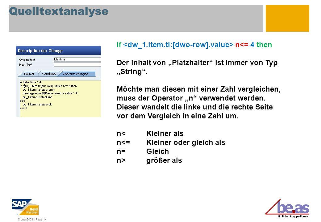 © beas2009 / Page 14 Quelltextanalyse if n<= 4 then Der Inhalt von Platzhalter ist immer von Typ String. Möchte man diesen mit einer Zahl vergleichen,