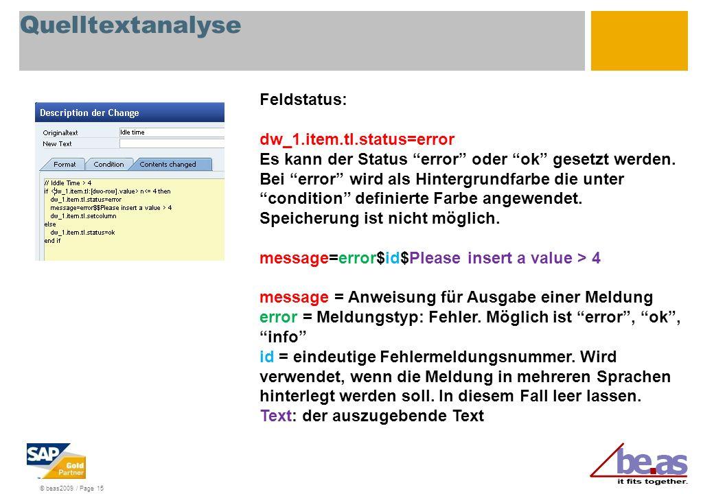 © beas2009 / Page 15 Quelltextanalyse Feldstatus: dw_1.item.tl.status=error Es kann der Status error oder ok gesetzt werden. Bei error wird als Hinter
