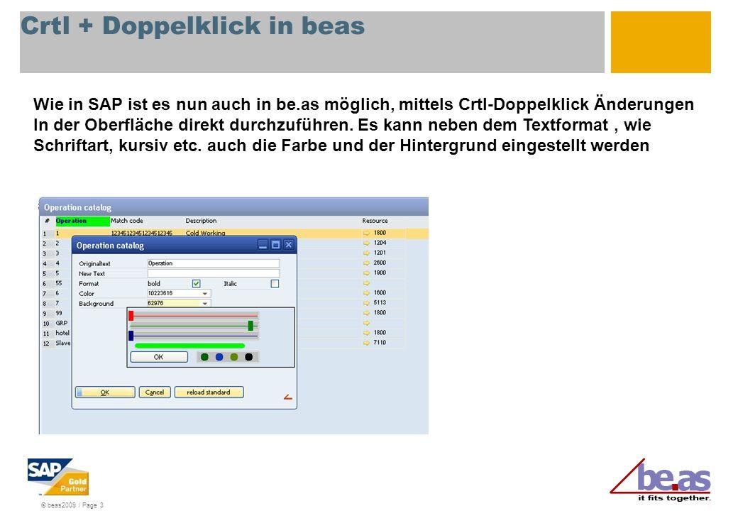 © beas2009 / Page 3 Crtl + Doppelklick in beas Wie in SAP ist es nun auch in be.as möglich, mittels Crtl-Doppelklick Änderungen In der Oberfläche dire