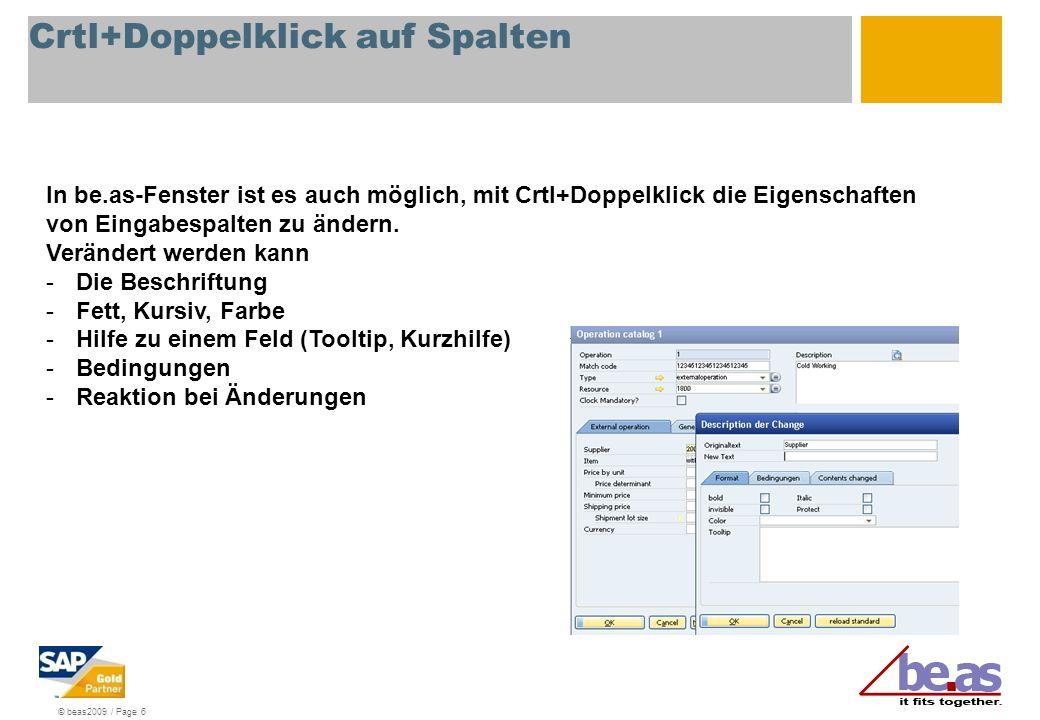 © beas2009 / Page 6 Crtl+Doppelklick auf Spalten In be.as-Fenster ist es auch möglich, mit Crtl+Doppelklick die Eigenschaften von Eingabespalten zu än