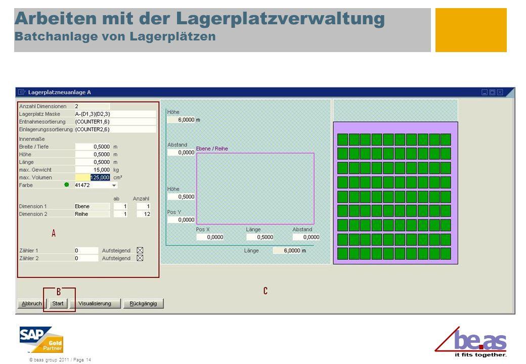 © beas group 2011 / Page 14 Arbeiten mit der Lagerplatzverwaltung Batchanlage von Lagerplätzen