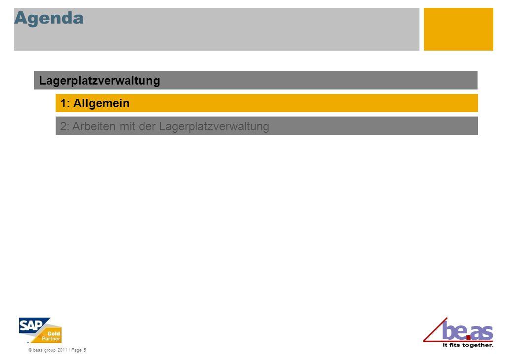 © beas group 2011 / Page 5 Agenda Lagerplatzverwaltung 1: Allgemein 2: Arbeiten mit der Lagerplatzverwaltung