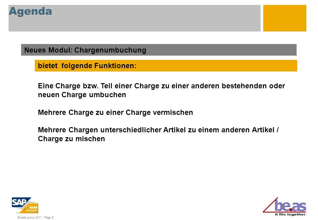 © beas group 2011 / Page 5 Agenda Neues Modul: Chargenumbuchung bietet folgende Funktionen: Eine Charge bzw.