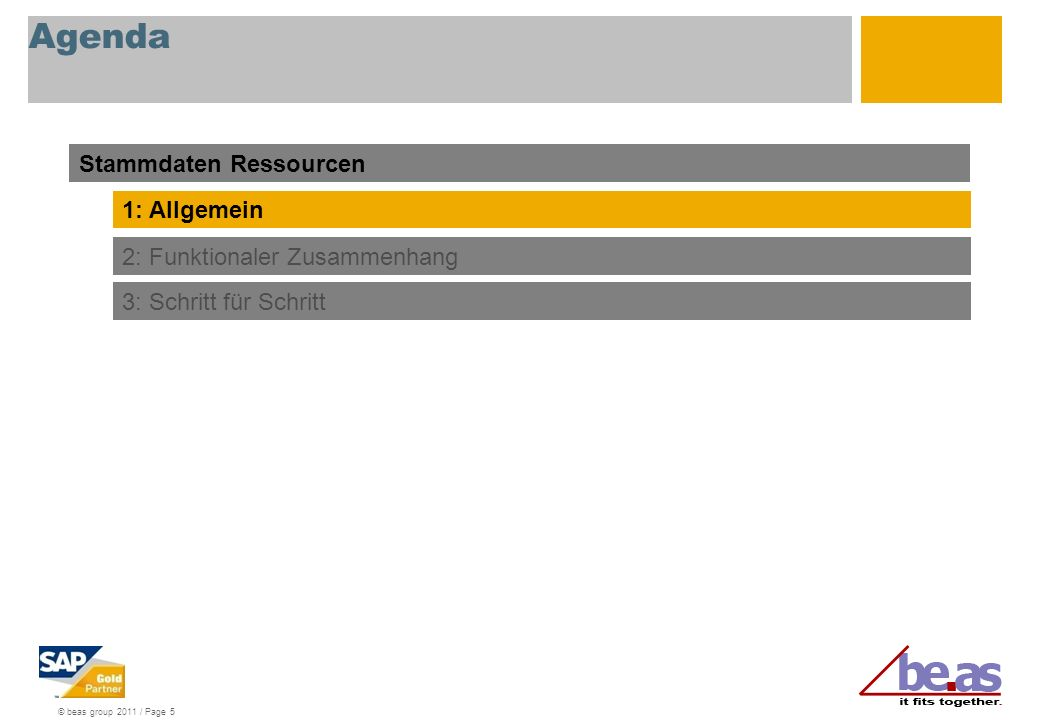 © beas group 2011 / Page 5 Agenda Stammdaten Ressourcen 1: Allgemein 2: Funktionaler Zusammenhang 3: Schritt für Schritt
