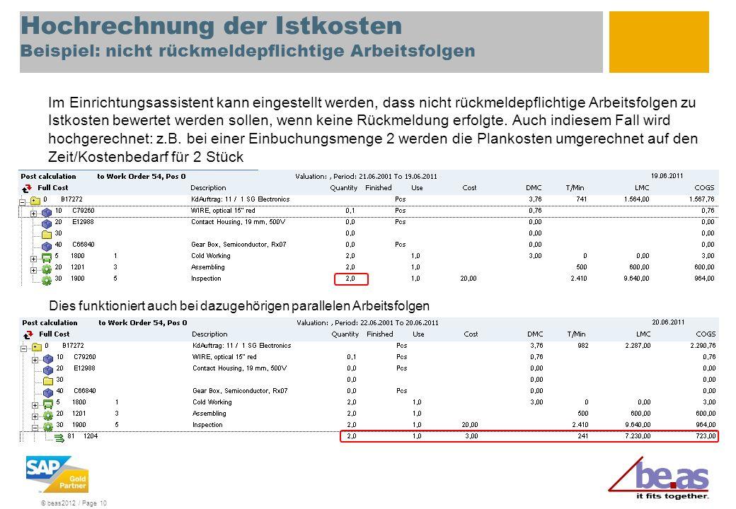 © beas2012 / Page 10 Hochrechnung der Istkosten Beispiel: nicht rückmeldepflichtige Arbeitsfolgen Im Einrichtungsassistent kann eingestellt werden, da