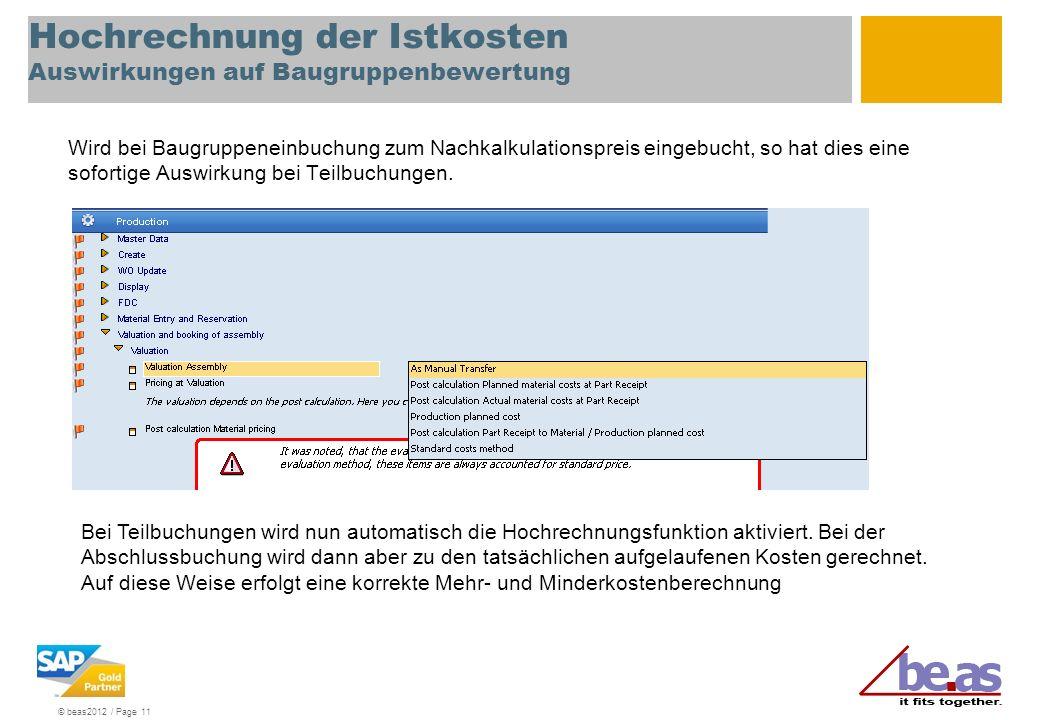 © beas2012 / Page 11 Hochrechnung der Istkosten Auswirkungen auf Baugruppenbewertung Wird bei Baugruppeneinbuchung zum Nachkalkulationspreis eingebuch
