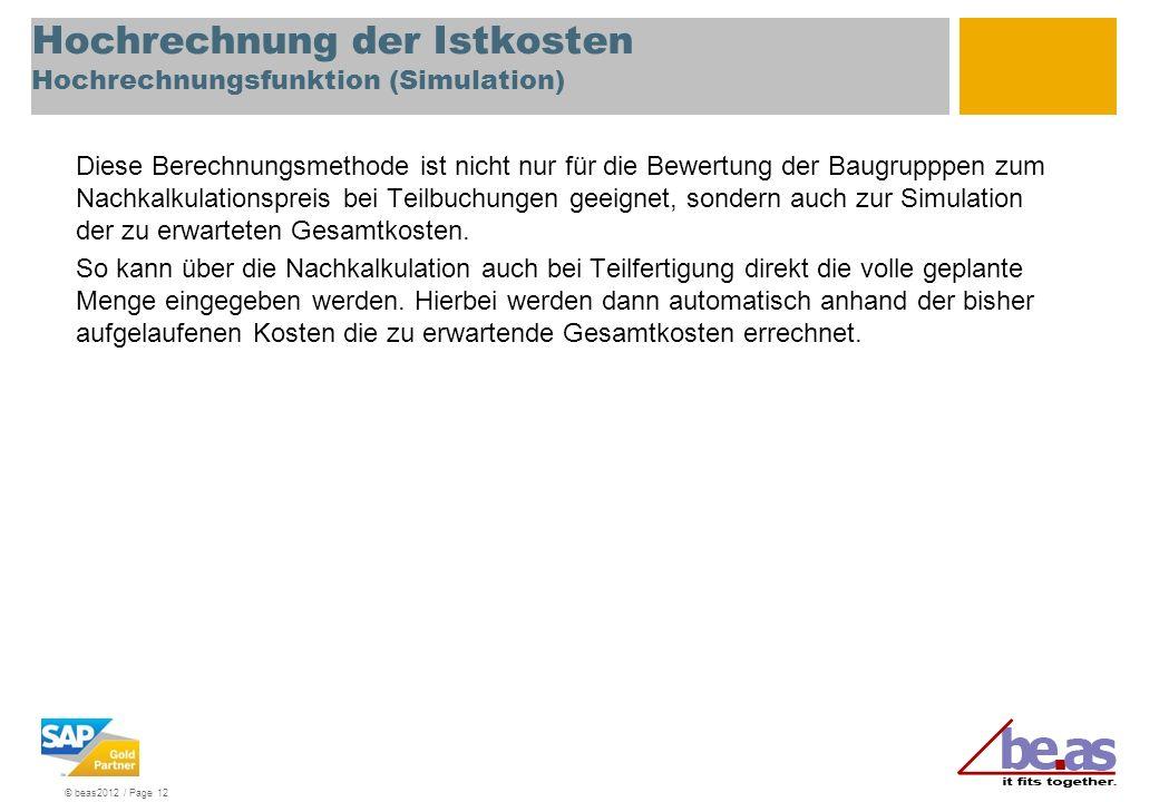 © beas2012 / Page 12 Hochrechnung der Istkosten Hochrechnungsfunktion (Simulation) Diese Berechnungsmethode ist nicht nur für die Bewertung der Baugru