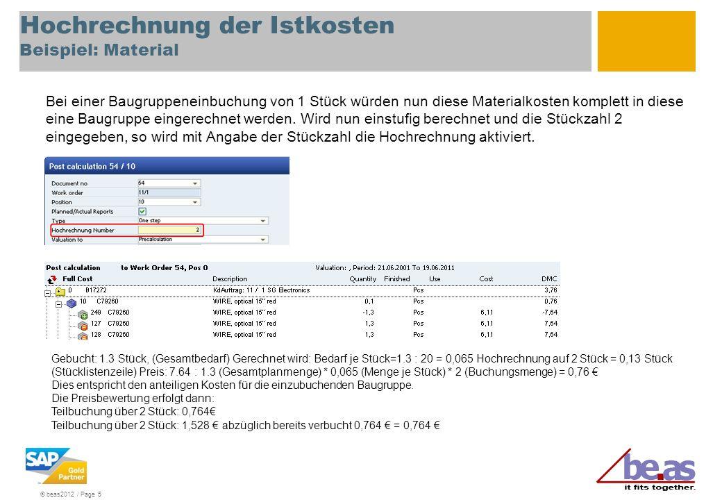 © beas2012 / Page 5 Hochrechnung der Istkosten Beispiel: Material Bei einer Baugruppeneinbuchung von 1 Stück würden nun diese Materialkosten komplett