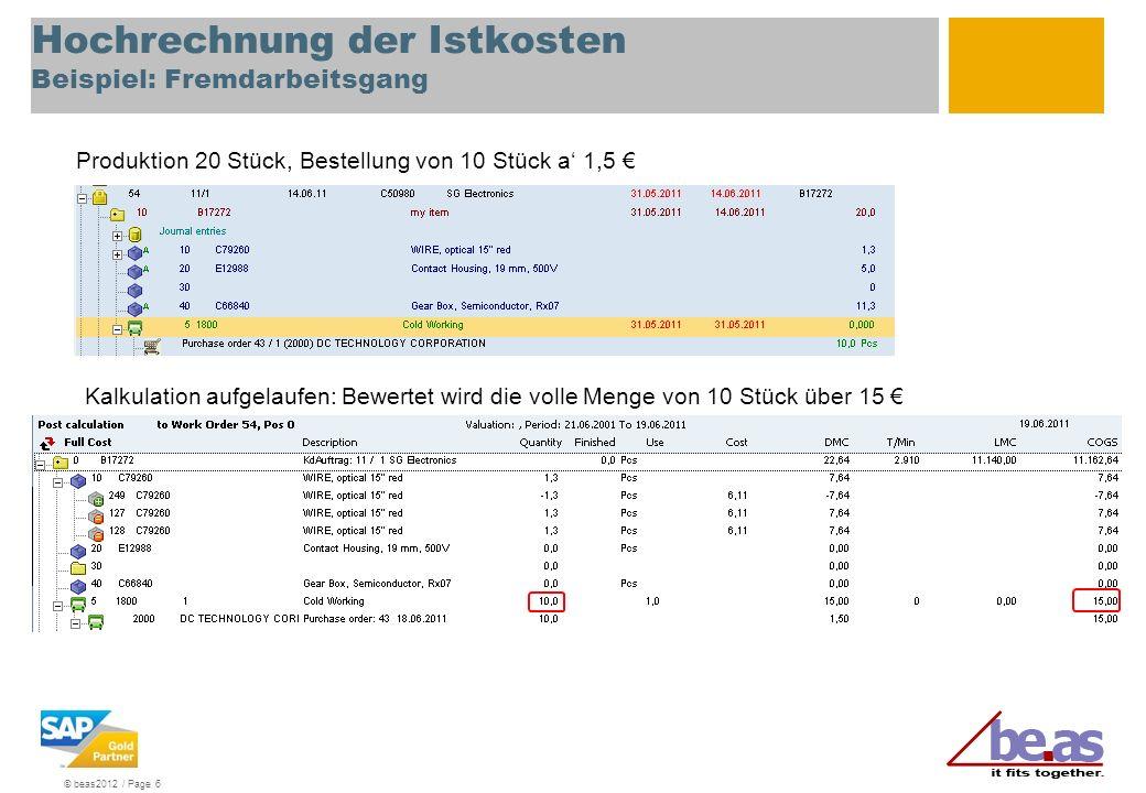 © beas2012 / Page 6 Hochrechnung der Istkosten Beispiel: Fremdarbeitsgang Produktion 20 Stück, Bestellung von 10 Stück a 1,5 Kalkulation aufgelaufen:
