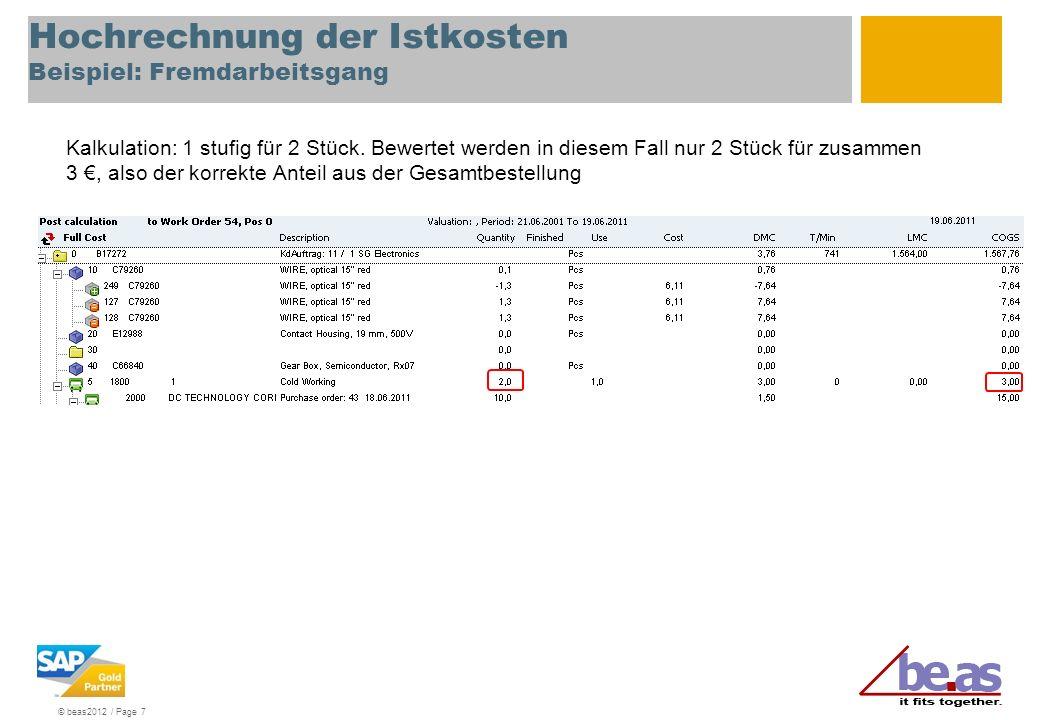 © beas2012 / Page 8 Hochrechnung der Istkosten Beispiel: Arbeitsfolge mit Rückmeldung Bei Arbeitsfolgen nicht die Vorgabezeit berücksichtigt, sondern nur die gemeldete Stückzahl.