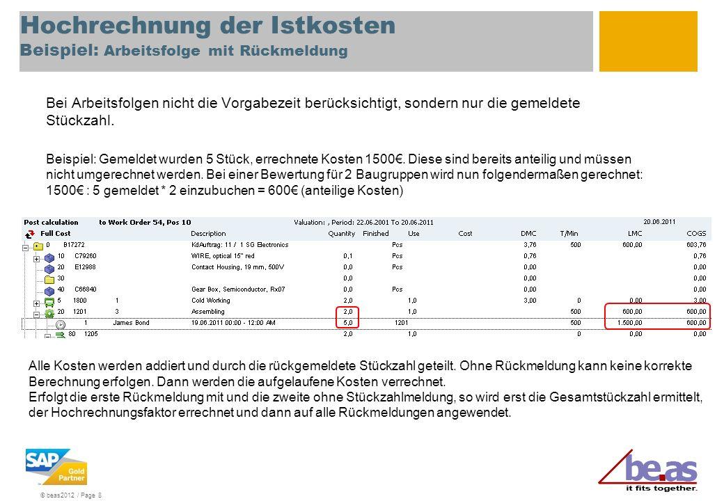 © beas2012 / Page 8 Hochrechnung der Istkosten Beispiel: Arbeitsfolge mit Rückmeldung Bei Arbeitsfolgen nicht die Vorgabezeit berücksichtigt, sondern