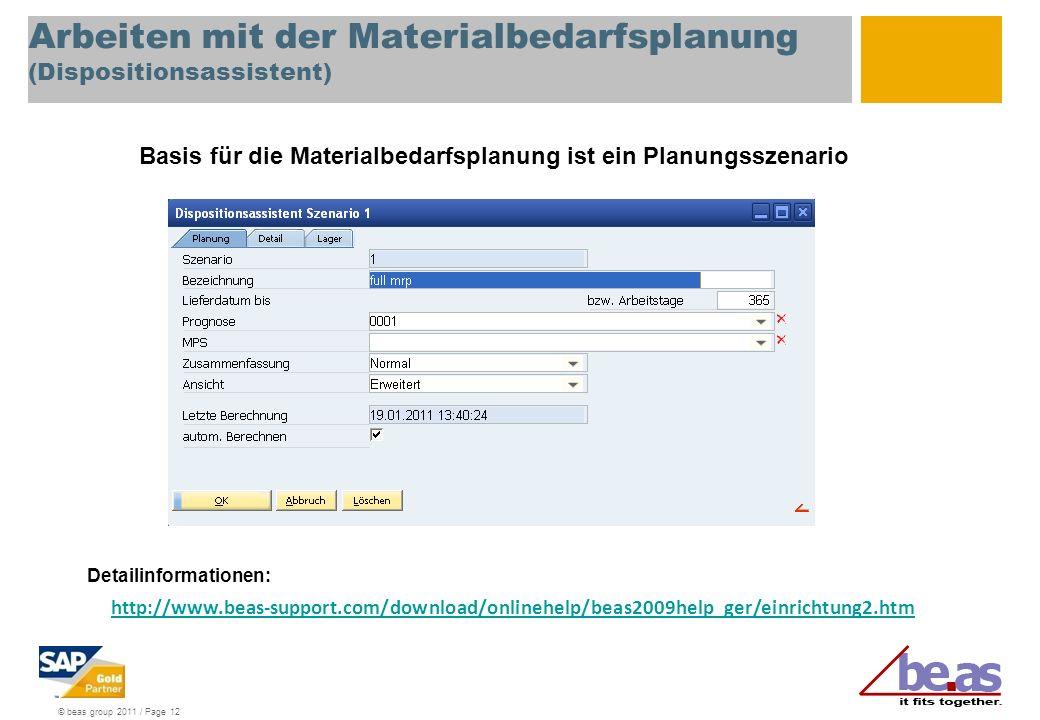 © beas group 2011 / Page 12 Arbeiten mit der Materialbedarfsplanung (Dispositionsassistent) Basis für die Materialbedarfsplanung ist ein Planungsszena