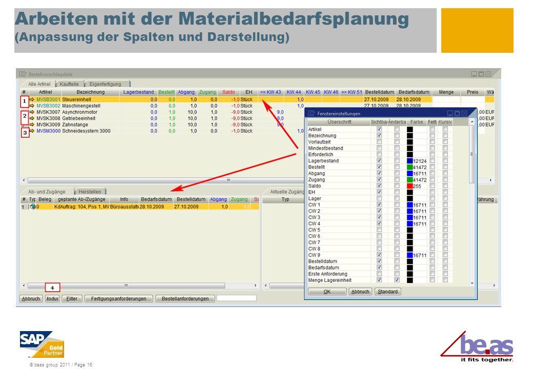 © beas group 2011 / Page 16 Arbeiten mit der Materialbedarfsplanung (Anpassung der Spalten und Darstellung)
