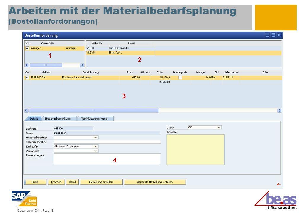 © beas group 2011 / Page 19 Arbeiten mit der Materialbedarfsplanung (Bestellanforderungen) 1 2 3 4