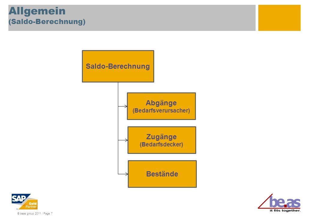 © beas group 2011 / Page 7 Allgemein (Saldo-Berechnung) Abgänge (Bedarfsverursacher) Saldo-Berechnung Zugänge (Bedarfsdecker) Bestände