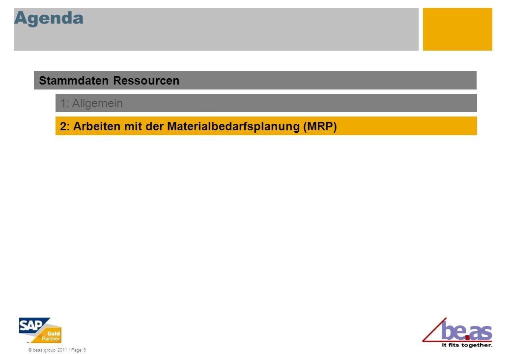 © beas group 2011 / Page 9 Agenda Stammdaten Ressourcen 1: Allgemein 2: Arbeiten mit der Materialbedarfsplanung (MRP)
