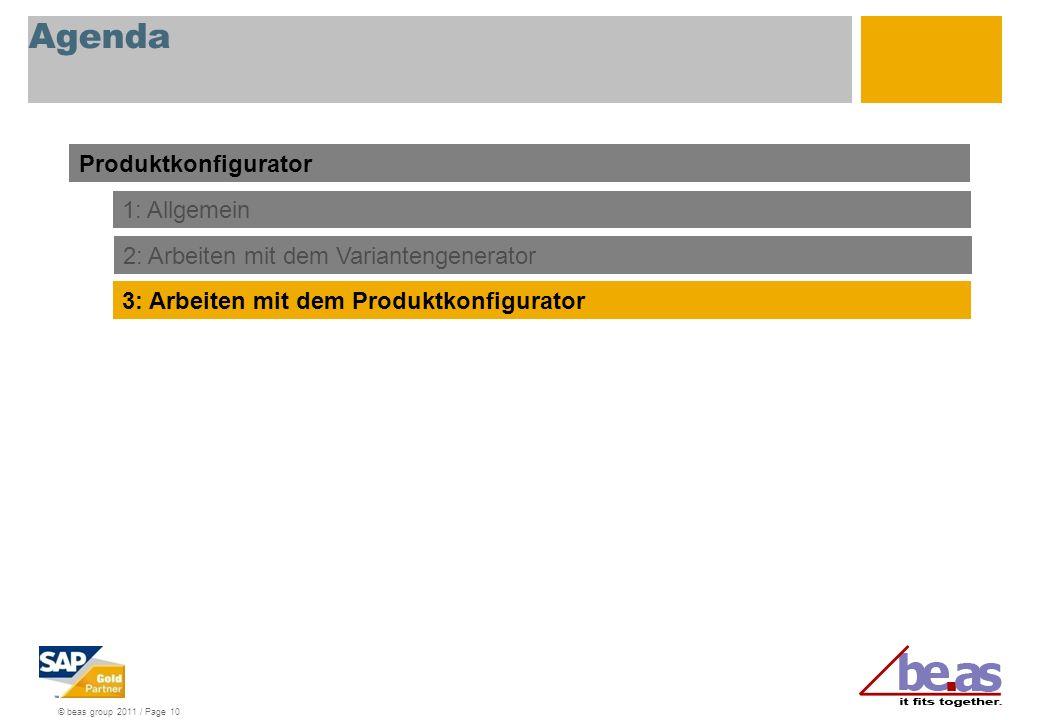 © beas group 2011 / Page 10 Agenda Produktkonfigurator 1: Allgemein 3: Arbeiten mit dem Produktkonfigurator 2: Arbeiten mit dem Variantengenerator