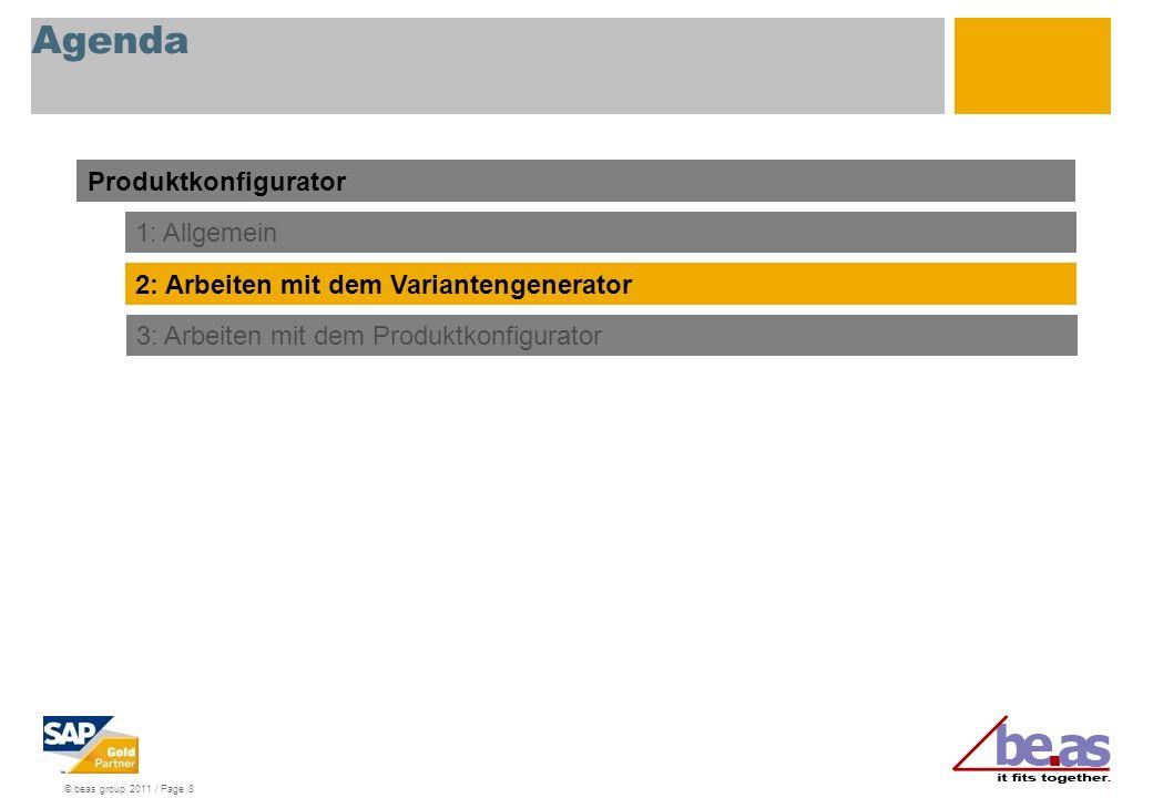 © beas group 2011 / Page 8 Agenda Produktkonfigurator 1: Allgemein 2: Arbeiten mit dem Variantengenerator 3: Arbeiten mit dem Produktkonfigurator