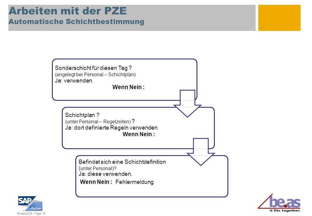 © beas2009 / Page 16 Arbeiten mit der PZE Automatische Schichtbestimmung Sa + So Sonderschicht für diesen Tag ? (angelegt bei Personal – Schichtplan)