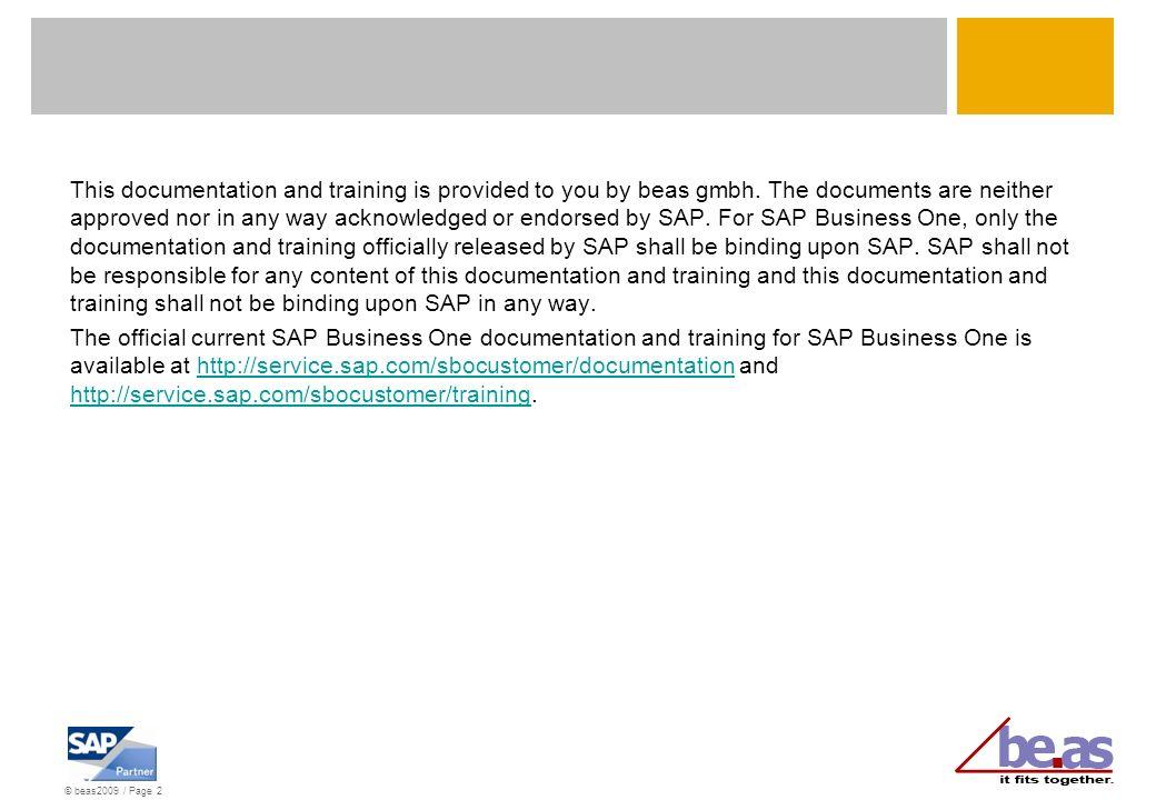 © beas2009 / Page 3 Voraussetzungen für diese Lerneinheit Was Sie sicher beherrschen sollten Grundlagen SAP Grundlagen be.as