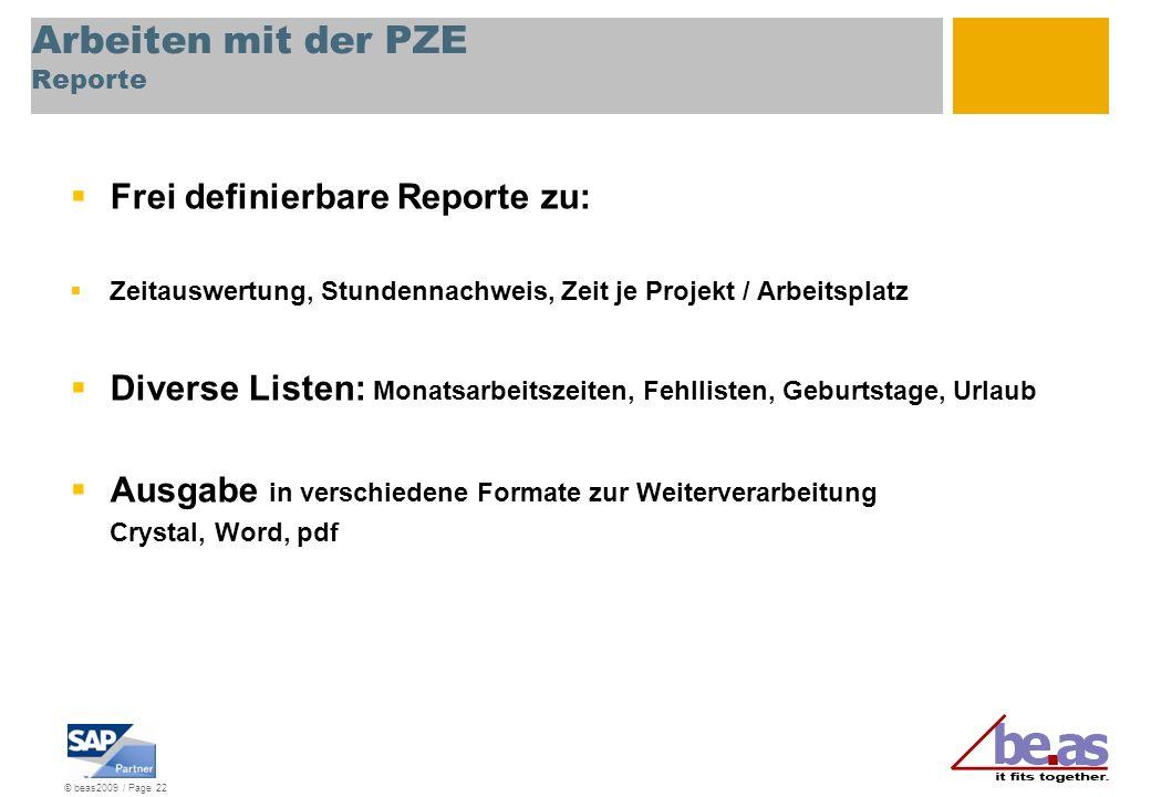 © beas2009 / Page 22 Arbeiten mit der PZE Reporte Frei definierbare Reporte zu: Zeitauswertung, Stundennachweis, Zeit je Projekt / Arbeitsplatz Divers