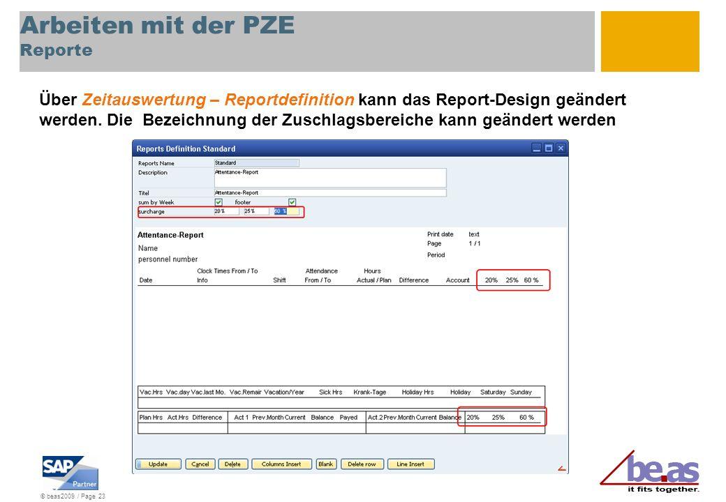 © beas2009 / Page 23 Arbeiten mit der PZE Reporte Über Zeitauswertung – Reportdefinition kann das Report-Design geändert werden. Die Bezeichnung der Z
