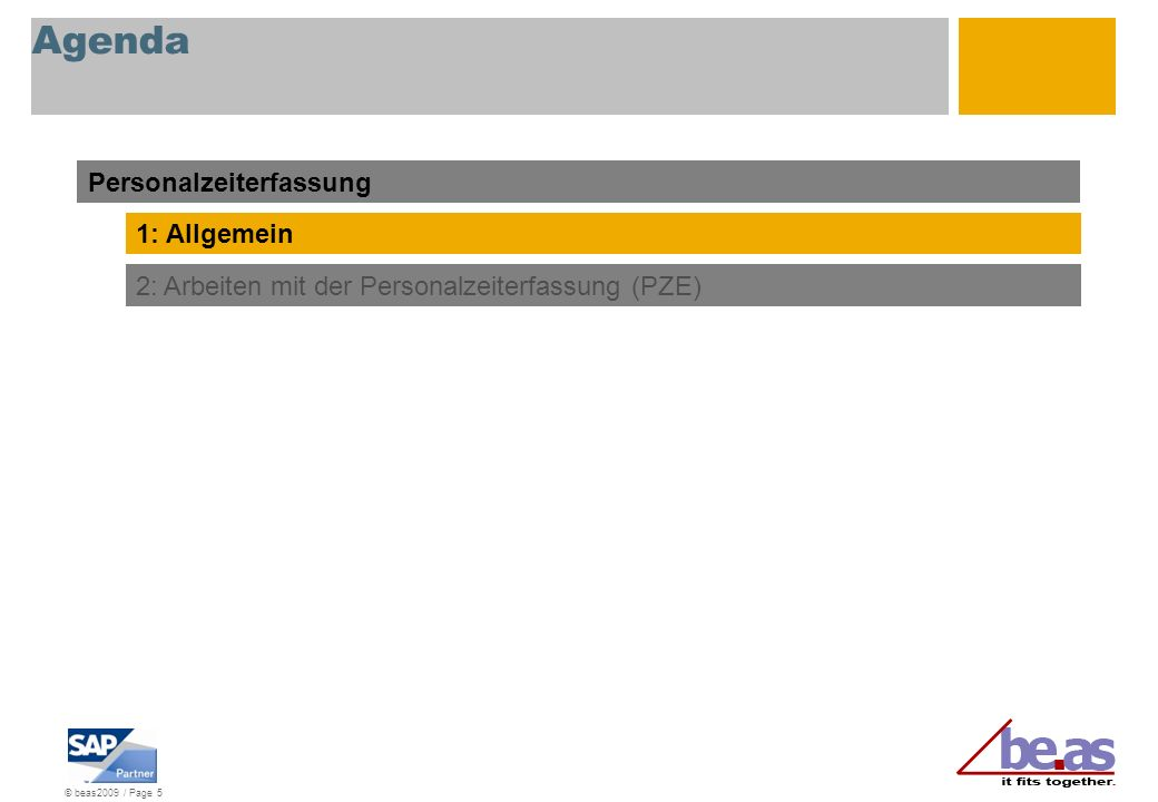 © beas2009 / Page 5 Agenda Personalzeiterfassung 1: Allgemein 2: Arbeiten mit der Personalzeiterfassung (PZE)