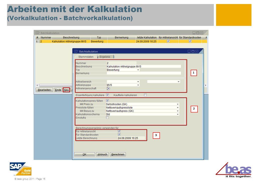 © beas group 2011 / Page 15 Arbeiten mit der Kalkulation (Vorkalkulation - Batchvorkalkulation)