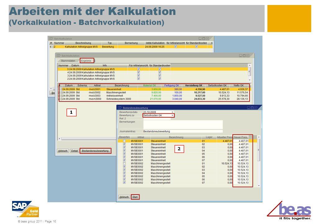© beas group 2011 / Page 16 Arbeiten mit der Kalkulation (Vorkalkulation - Batchvorkalkulation)