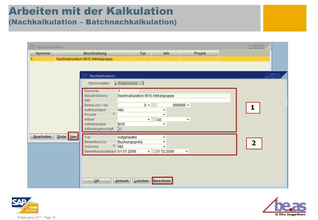 © beas group 2011 / Page 19 Arbeiten mit der Kalkulation (Nachkalkulation – Batchnachkalkulation)