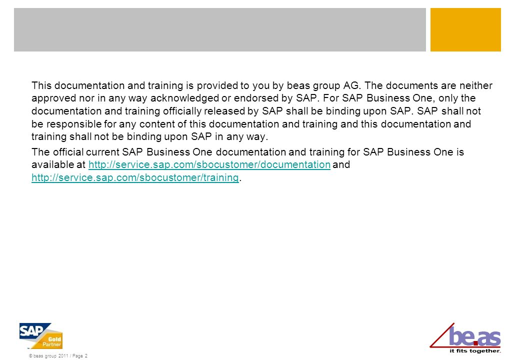 © beas group 2011 / Page 2 This documentation and training is provided to you by beas group AG. The documents are neither approved nor in any way ackn