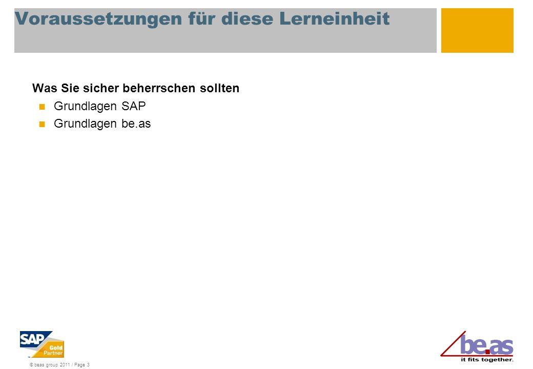 © beas group 2011 / Page 3 Voraussetzungen für diese Lerneinheit Was Sie sicher beherrschen sollten Grundlagen SAP Grundlagen be.as