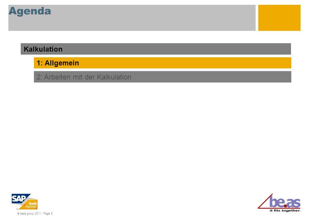 © beas group 2011 / Page 6 Allgemein (Funktionsüberblick) Auftrags- kalkulation Kalkulation Produkt- kalkulation Batch- vorkalkulation Nachkalkulation Batch- nachkalkulation