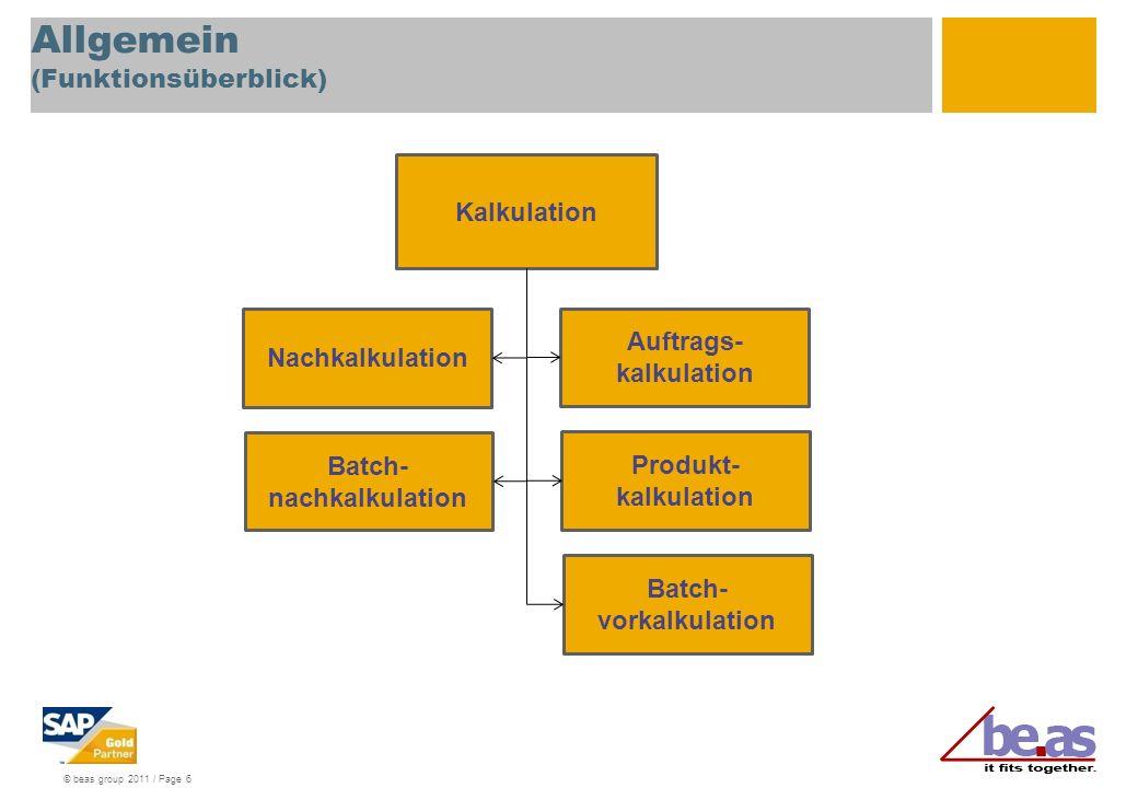 © beas group 2011 / Page 6 Allgemein (Funktionsüberblick) Auftrags- kalkulation Kalkulation Produkt- kalkulation Batch- vorkalkulation Nachkalkulation