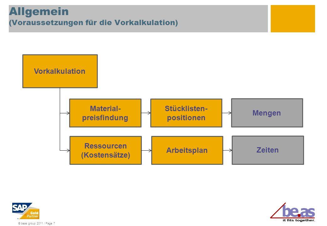 © beas group 2011 / Page 7 Allgemein (Voraussetzungen für die Vorkalkulation) Material- preisfindung Vorkalkulation Stücklisten- positionen Arbeitspla